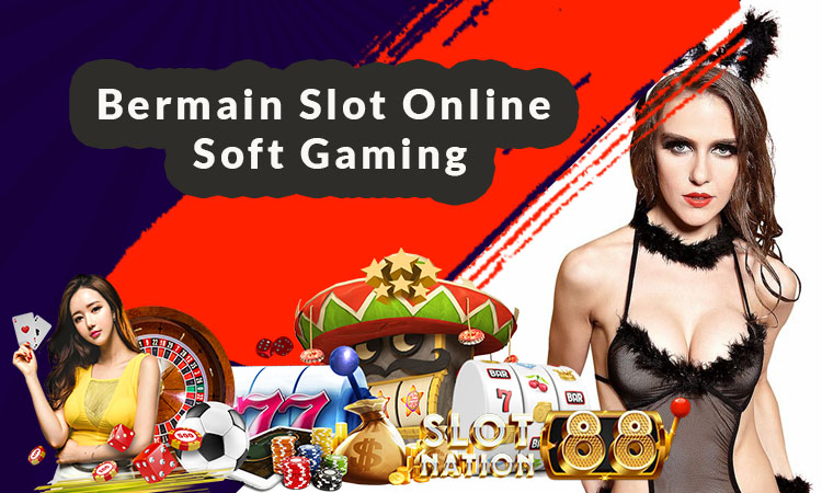 Bermain Slot Online Soft Gaming